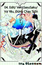04. Edit/ Ver /SasuSaku/ Vợ Yêu, Đừng Chạy Trốn by BlossomSakura641