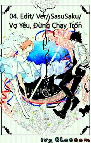 04. Edit/ Ver /SasuSaku/ Vợ Yêu, Đừng Chạy Trốn