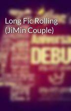 Long Fic Rolling (JiMin Couple) by lOvEJiMiN4ReVeR