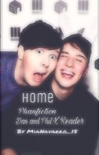 Home-Dan x Phil x reader  by MiaNavarro_15