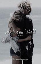 Against the World ♡ a.m. by moonshinemahone