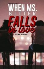 When Ms. Bitter Fall In Love by Alexiee_Shapeless