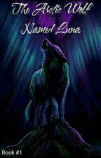 The Arctic Wolf: A Wolf of Legacies (Book #1) by LaCheekyWolf365