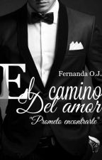 El camino del amor© by FernandaOJ1108