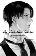 The Forbidden Teacher ~ (Levi x Eren) ✓ by UnexpectedlyLemony