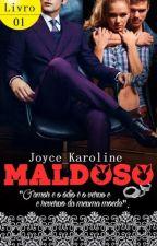 MALDOSO - LIVRO 1 (COMPLETO/SEM REVISÃO) by Joyce_Karoline