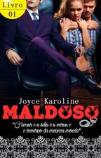 MALDOSO - LIVRO 1 by Joyce_Karoline