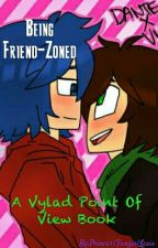 Being Friend-Zoned | Vylad POV Book/ Vylante by PrincessFangirlLexie