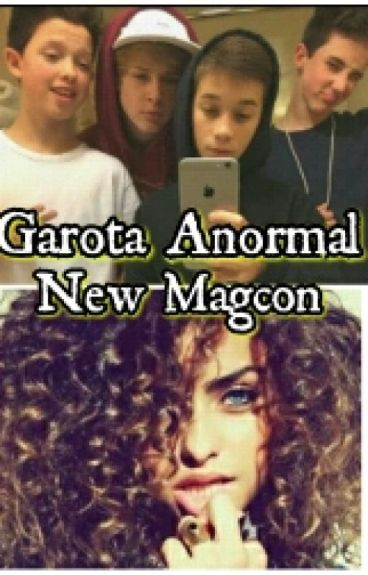 Garota Anormal ★ New Magcon [TERMINADA]