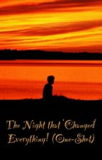 The Night that 'Changed' Everything! (One-Shot) by AlekeiAngel