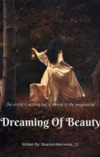 Dreaming Of Beauty by BeautyInMemories_12