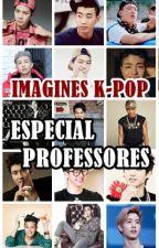 IMAGINES K-POP: Especial Professores  by franbummie