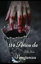 114 Años de venganza [Editando] by Nella_Black