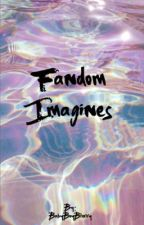 FANDOM IMAGINES  ➵  Requests are open by babyboyblurry
