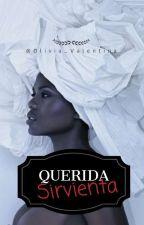 Querida sirvienta.© by Olivia_Valentina