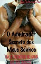 O Admirador Secreto Dos Meus Sonhos  by Patricia97kil