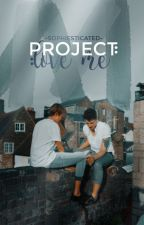 Project: Love Me (BxB) by -Sophiesticated-