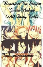 REACTION TO SEEING JUVIA NAKED(all fairy tail characters) by tokyoprincessxx