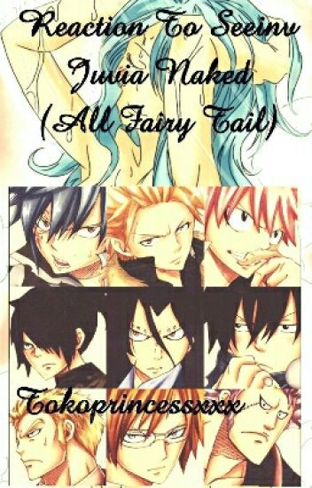 REACTION TO SEEING JUVIA NAKED(all fairy tail characters)