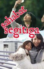 Sahabat Segi Tiga  by IndahAF48