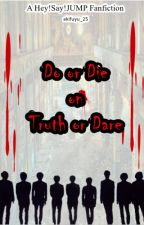 Do or Die on Truth or Dare by AkiFuyu_25