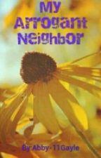 My New Arrogant Neighbor by Abby-11Gayle