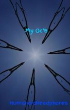 My Oc's by HumanoidHeadphones