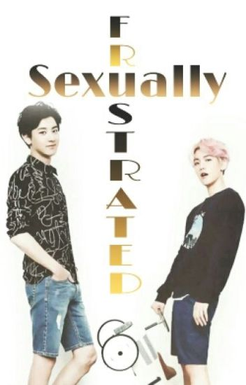 [ChanBaek] Sexually Frustrated