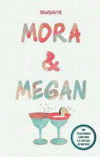 Mora & Megan [PROSES PENERBITAN] by dewisavtr