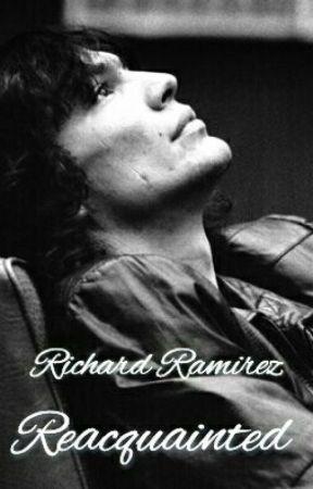 Richard Ramirez: Reacquainted by RamirezFic