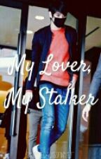 My Lover, My Stalker (Vixx Leo Fanfic) by Jessbecauseofmyself