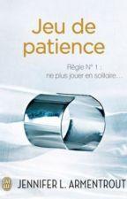JEU DE PATIENCE (Jennifer l.armentrout) by lizoouu