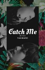 Catch Me (BTS fanfiction)  by taemaki