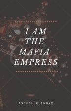 I am the Mafia Empress [COMPLETED] by saythenamee_17