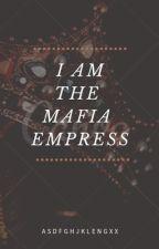 I am the Mafia Empress  by saythenamee_17