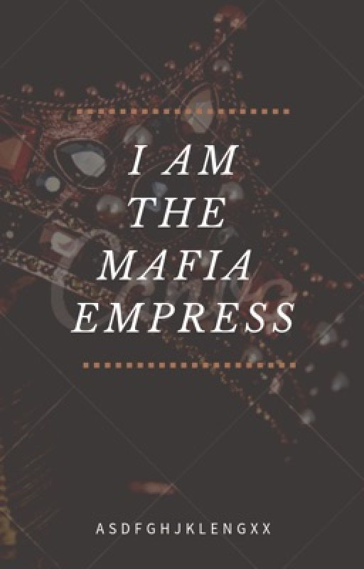 I am the Mafia Empress  by saythenamee_17