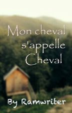 Mon cheval s'appelle Cheval by Ramwriter