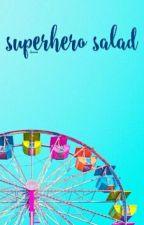 superhero salad ¤ tns by steviesbaskara