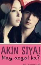 Akin Siya! May Angal Ka? (REVISING) (COMPLETED) by Kissmae