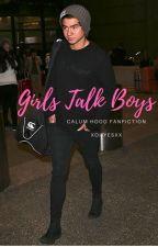 Girls Talk Boys | Calum Hood *rewritten* by xohyesxx