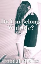 Do You Belong With Me? by FoodaholicYes