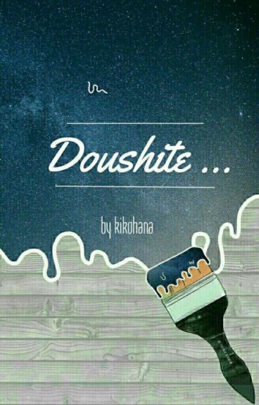Doushite ... [COMPLETED/PRIVATE]