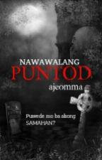 NAWAWALANG PUNTOD by ajeomma