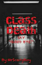 CLASS DEATH  by MrScaryBoy