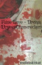 False Love ~ Brohm (BrycexOhmwrecker) by endlesskitkat