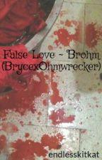 False Love ~ Brohm (BrycexOhmwrecker) by endlesskitkat
