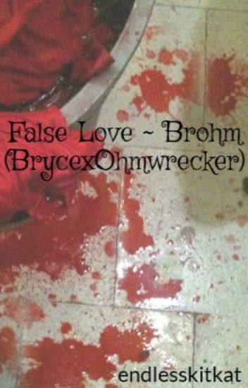 False Love ~ Brohm (BrycexOhmwrecker)