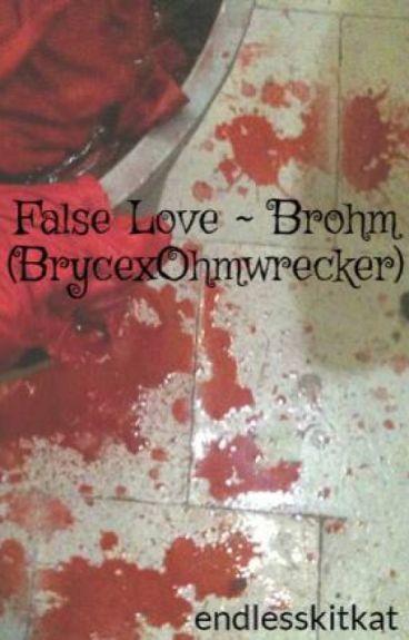 False Love ~ Brohm (BrycexOhmwrecker)