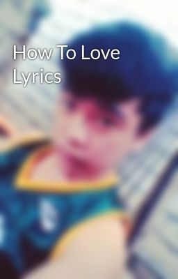 How To Love Lyrics