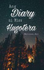 ANG DIARY NI MISS HUGOTERA by Melissa_bei